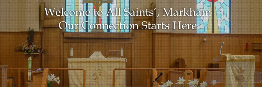 Welcome to All Saints', Markham<br>Our Connection Starts Here.